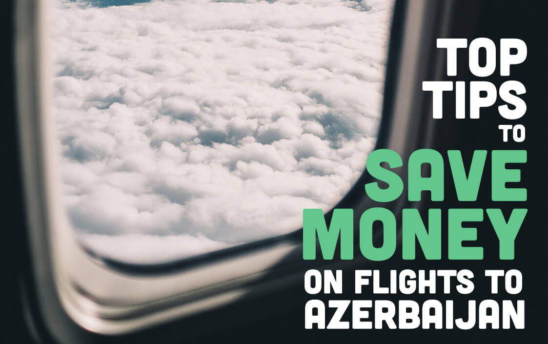 Top Tips to save money on flights to azerbaijan and baku