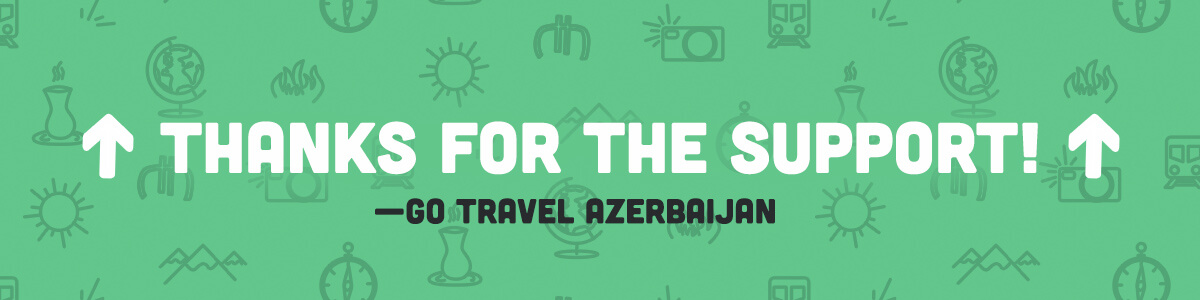 Thanks for the support go travel azerbaijan